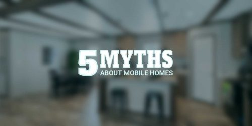 5 Myths about Mobile Homes