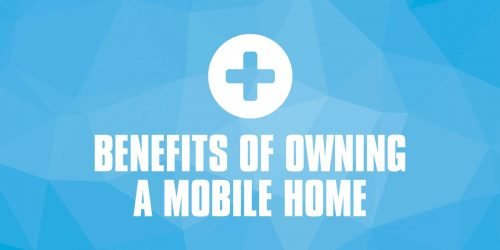 Benefits of Owning a Mobile Home