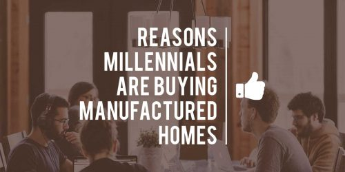 Reasons Millennials Are Buying Manufactured Homes
